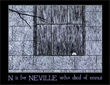"""N"" is for Neville who died of ennui"